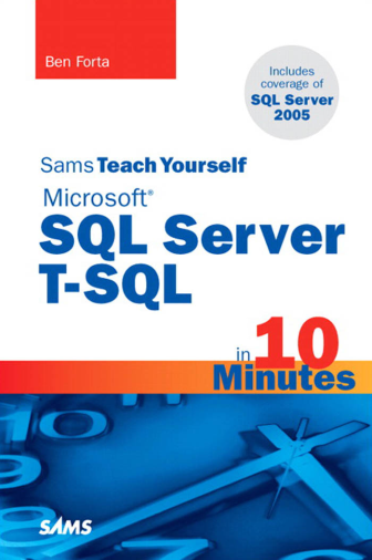 Ben Forta - Sams Teach Yourself Microsoft SQL Server T-SQL in 10 Minutes - 2007